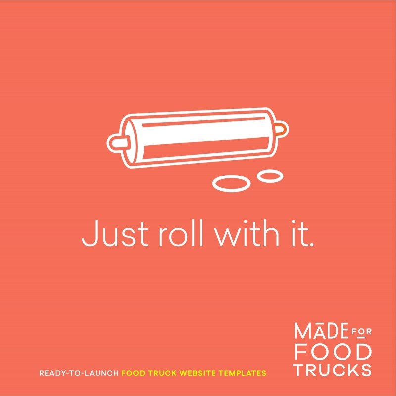 When things get tough, just roll with it. – Food Truck & Small Business Inspiration